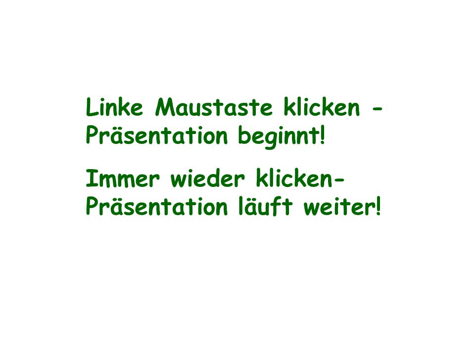 Linke Maustaste klicken - Präsentation beginnt!