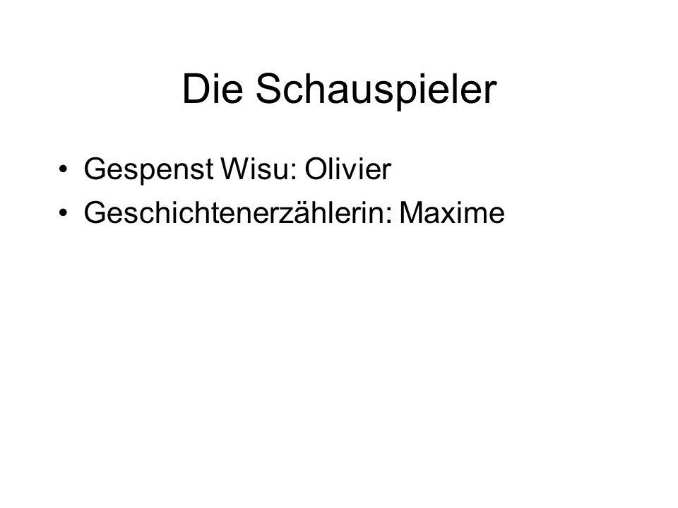 Die Schauspieler Gespenst Wisu: Olivier Geschichtenerzählerin: Maxime