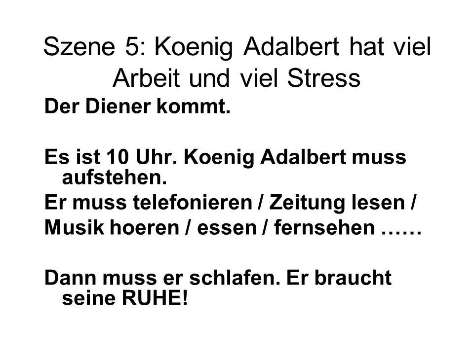 Szene 5: Koenig Adalbert hat viel Arbeit und viel Stress