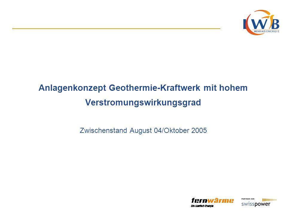 Anlagenkonzept Geothermie-Kraftwerk mit hohem Verstromungswirkungsgrad Zwischenstand August 04/Oktober 2005