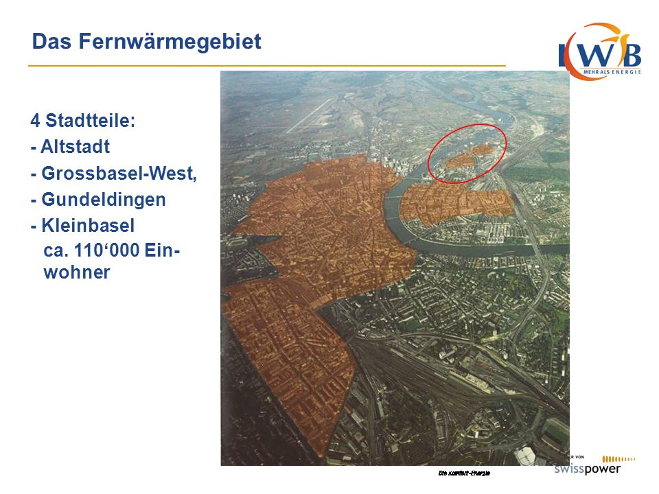 Das Fernwärmegebiet 4 Stadtteile: - Altstadt - Grossbasel-West, - Gundeldingen - Kleinbasel.