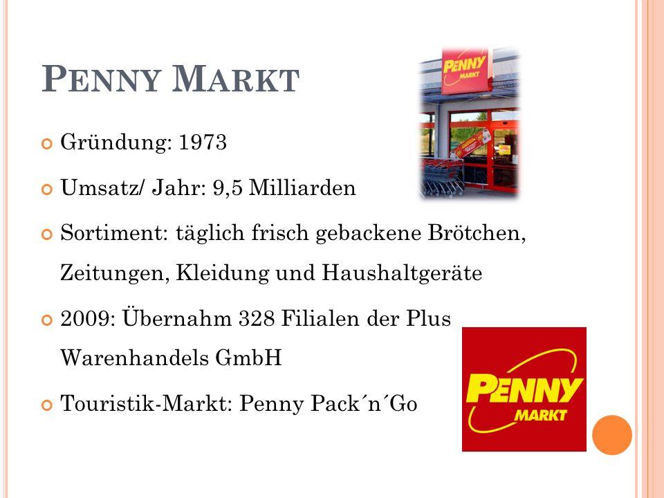 Penny Markt Gründung: 1973 Umsatz/ Jahr: 9,5 Milliarden