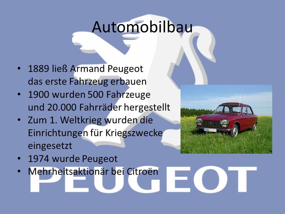 Automobilbau 1889 ließ Armand Peugeot das erste Fahrzeug erbauen