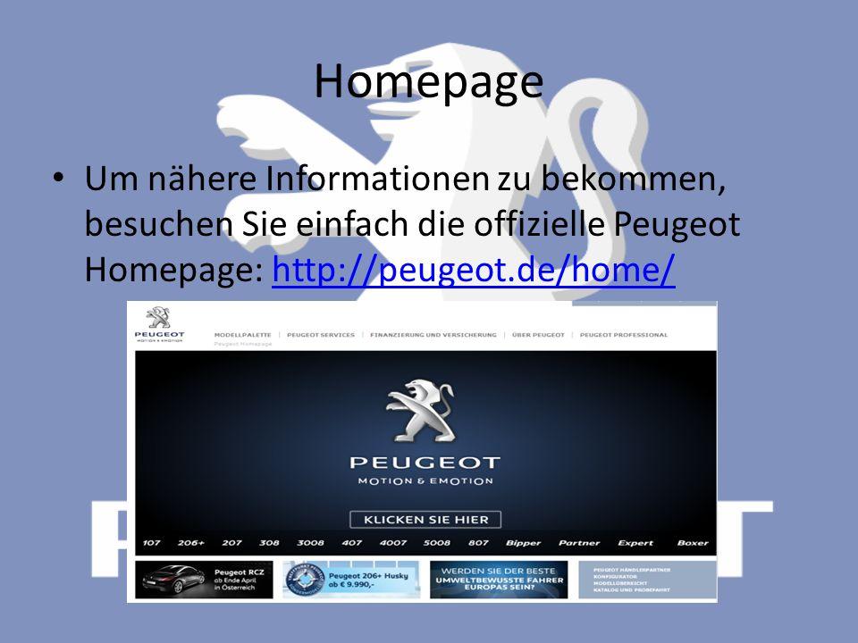Homepage Um nähere Informationen zu bekommen, besuchen Sie einfach die offizielle Peugeot Homepage: http://peugeot.de/home/