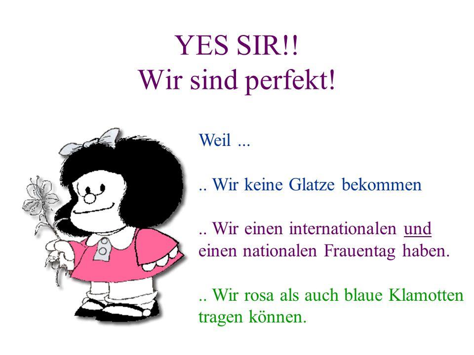 YES SIR!! Wir sind perfekt!