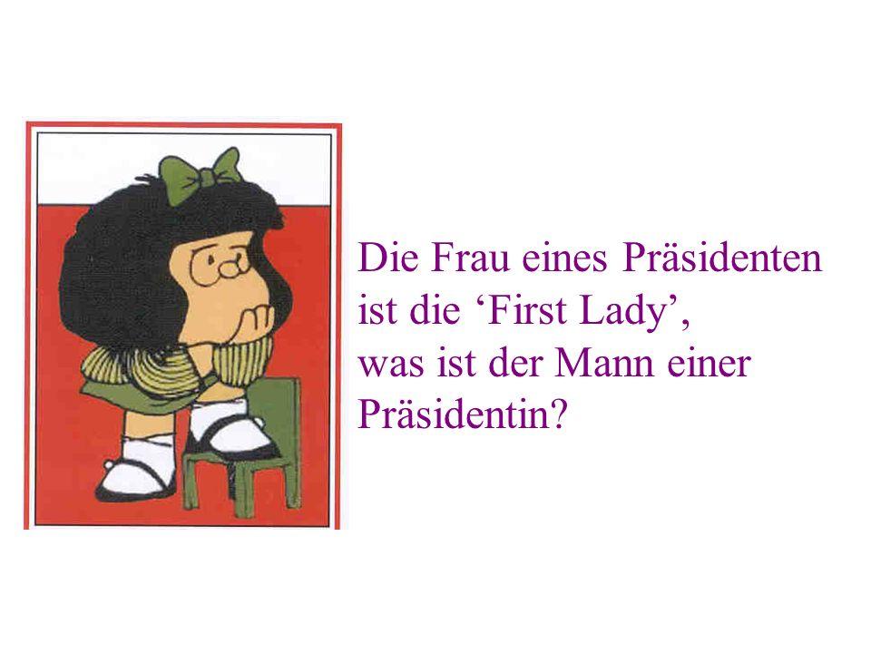 Die Frau eines Präsidenten ist die 'First Lady',