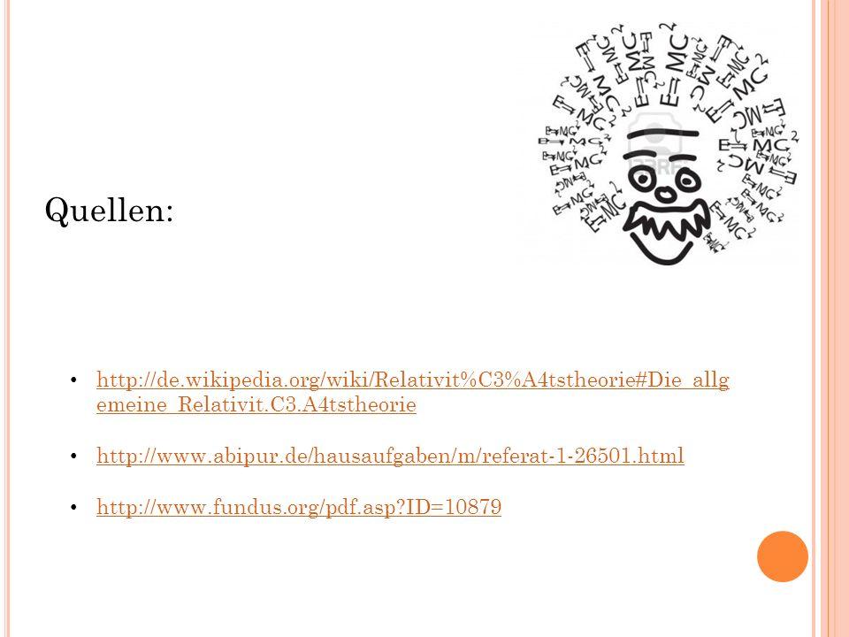 Quellen: http://de.wikipedia.org/wiki/Relativit%C3%A4tstheorie#Die_allgemeine_Relativit.C3.A4tstheorie.