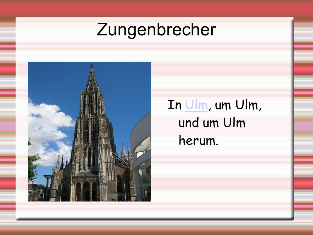 Zungenbrecher In Ulm, um Ulm, und um Ulm herum.