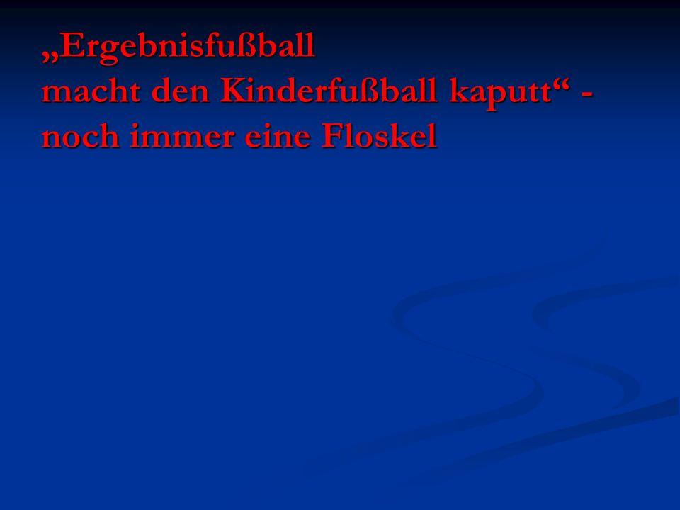 """""""Ergebnisfußball macht den Kinderfußball kaputt - noch immer eine Floskel"""