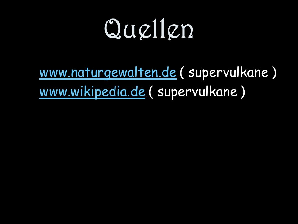 Quellen www.naturgewalten.de ( supervulkane )