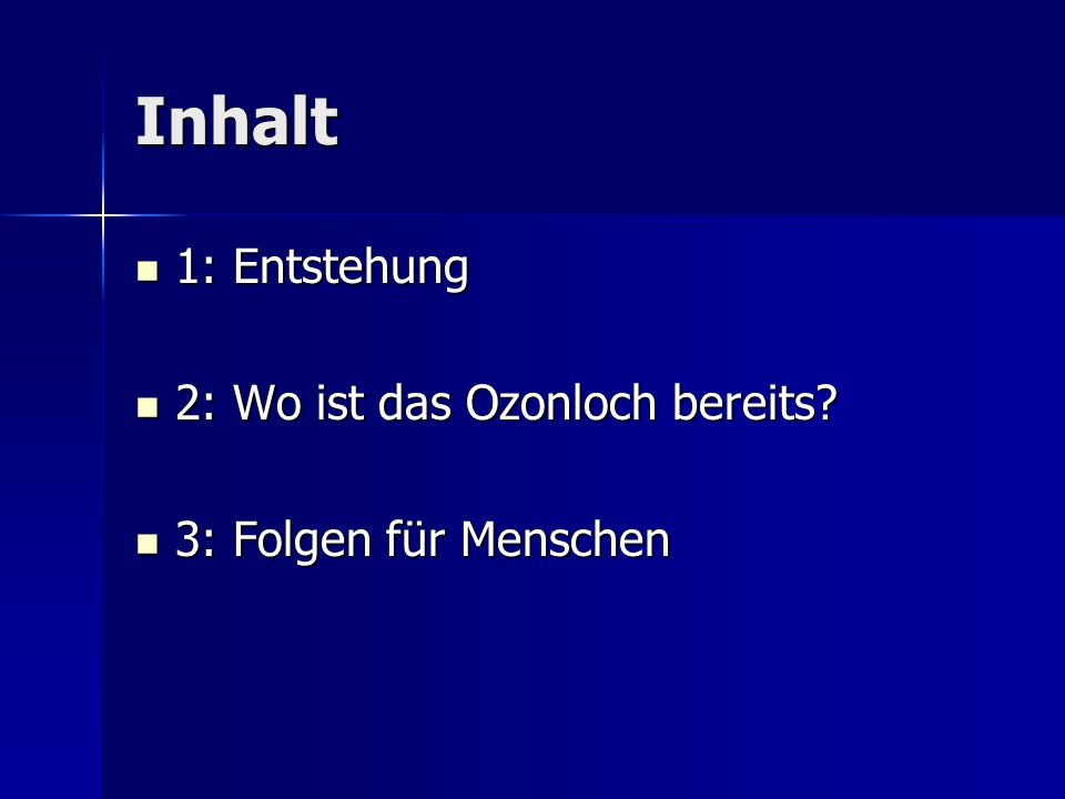 Inhalt 1: Entstehung 2: Wo ist das Ozonloch bereits