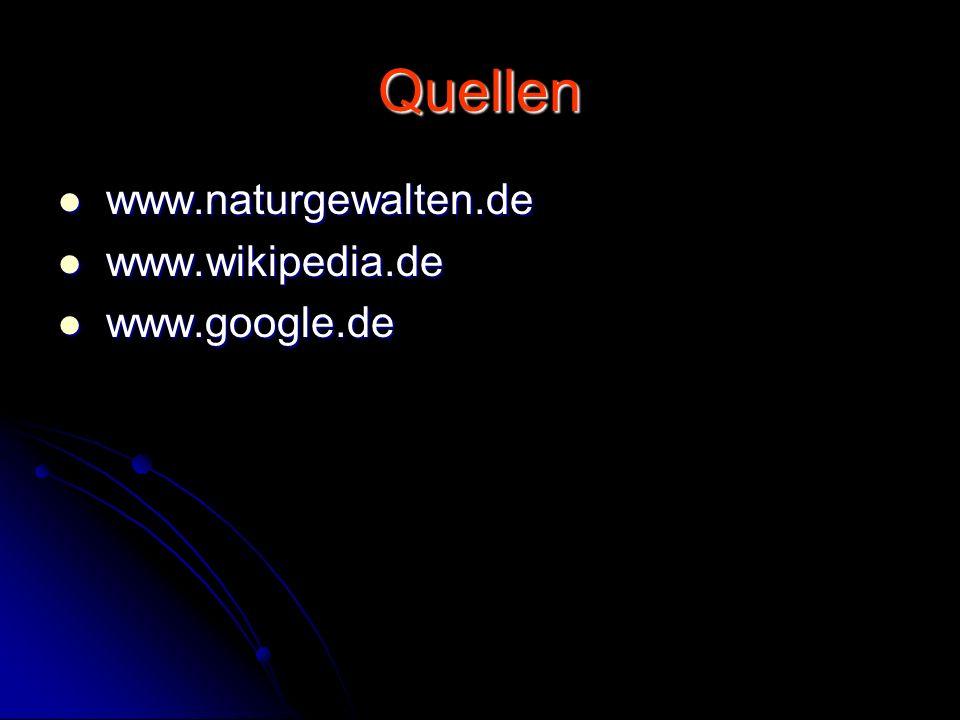 Quellen www.naturgewalten.de www.wikipedia.de www.google.de