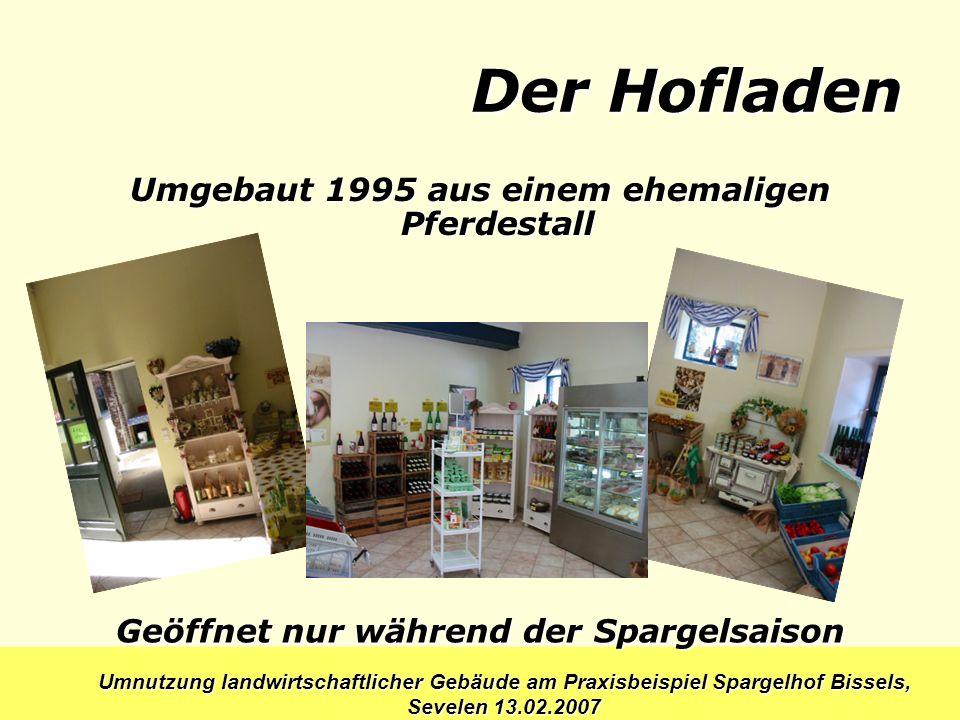 Der Hofladen Umgebaut 1995 aus einem ehemaligen Pferdestall