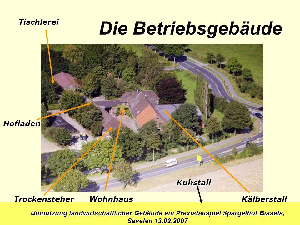 Die Betriebsgebäude Tischlerei Hofladen Kuhstall Trockensteher