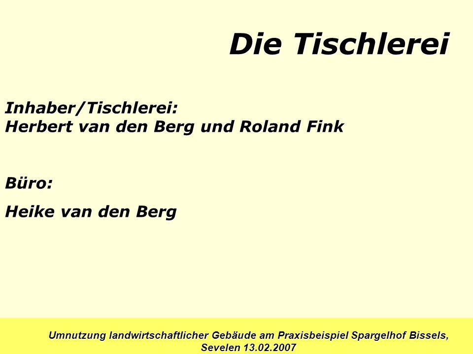 Die Tischlerei Inhaber/Tischlerei: Herbert van den Berg und Roland Fink Büro: Heike van den Berg