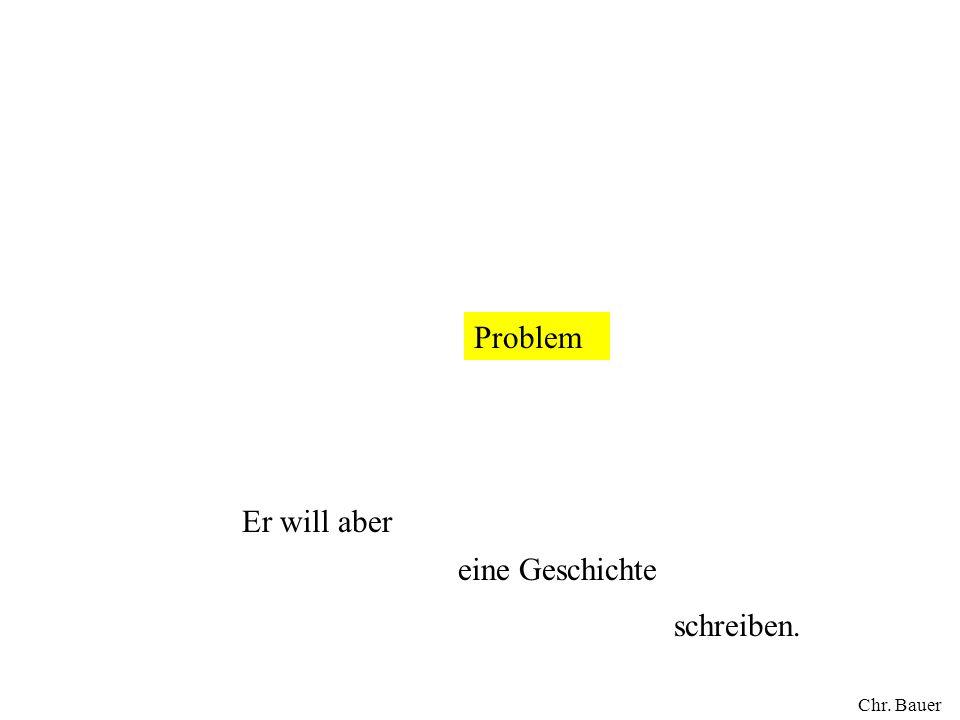Problem Er will aber eine Geschichte schreiben. Chr. Bauer