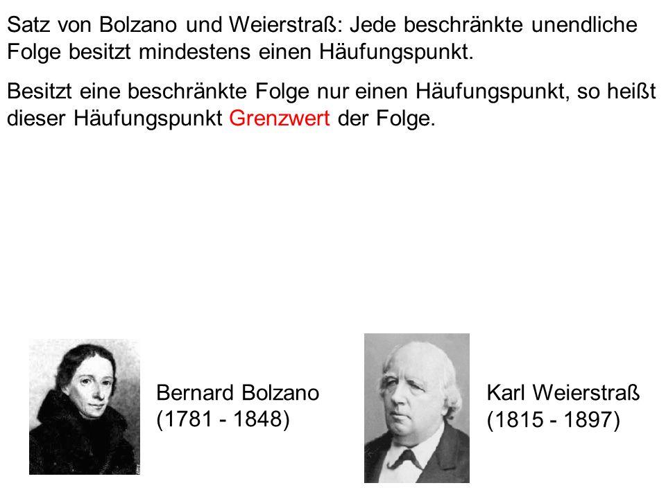 Satz von Bolzano und Weierstraß: Jede beschränkte unendliche Folge besitzt mindestens einen Häufungspunkt.