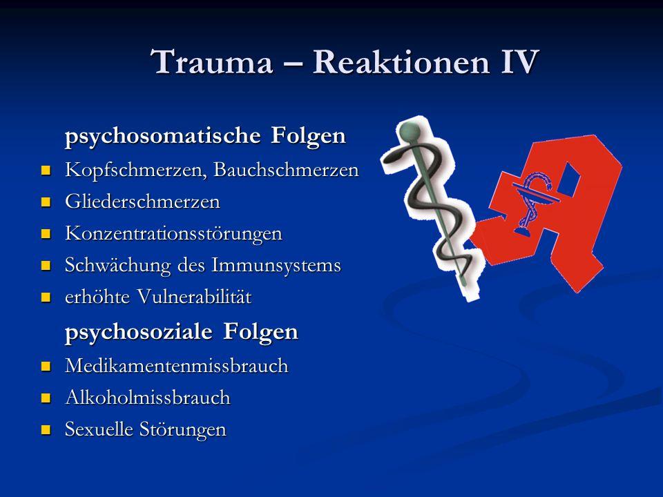 Trauma – Reaktionen IV psychosomatische Folgen psychosoziale Folgen