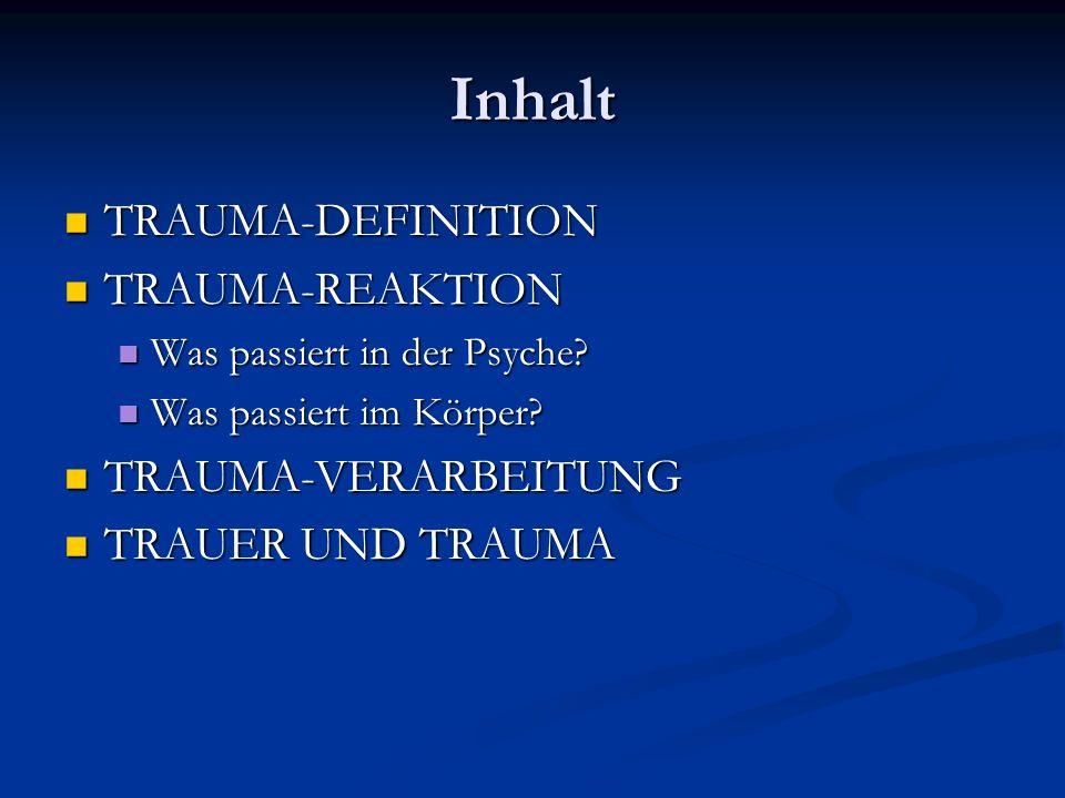 Inhalt TRAUMA-DEFINITION TRAUMA-REAKTION TRAUMA-VERARBEITUNG