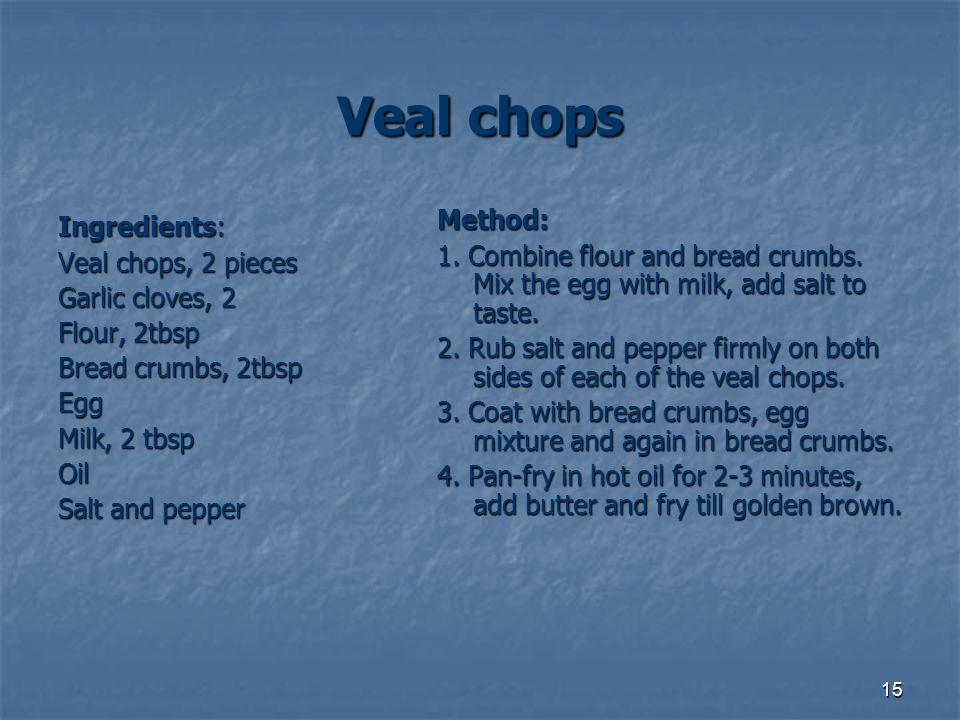 Veal chops Method: Ingredients: