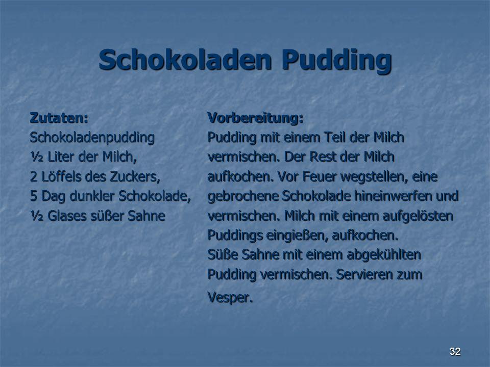 Schokoladen Pudding Zutaten: Schokoladenpudding ½ Liter der Milch,