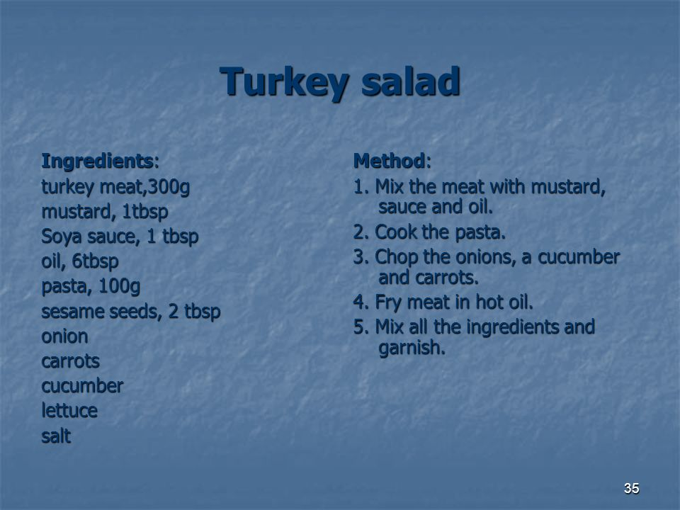 Turkey salad Ingredients: turkey meat,300g mustard, 1tbsp