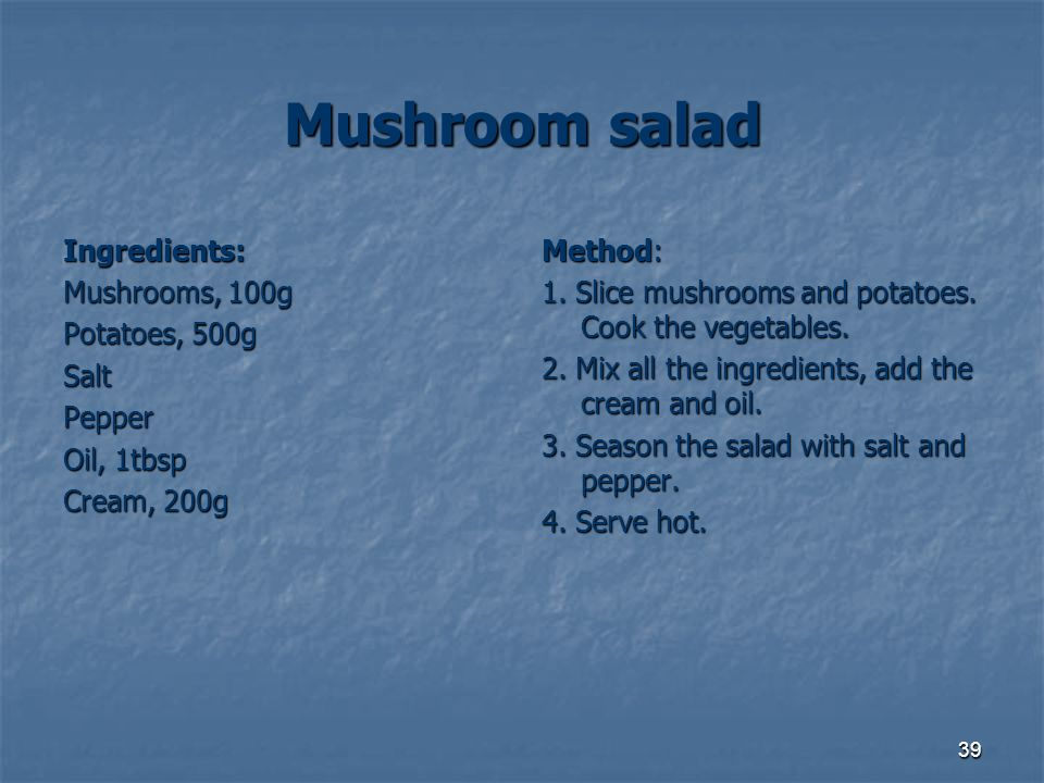 Mushroom salad Ingredients: Mushrooms, 100g Potatoes, 500g Salt Pepper