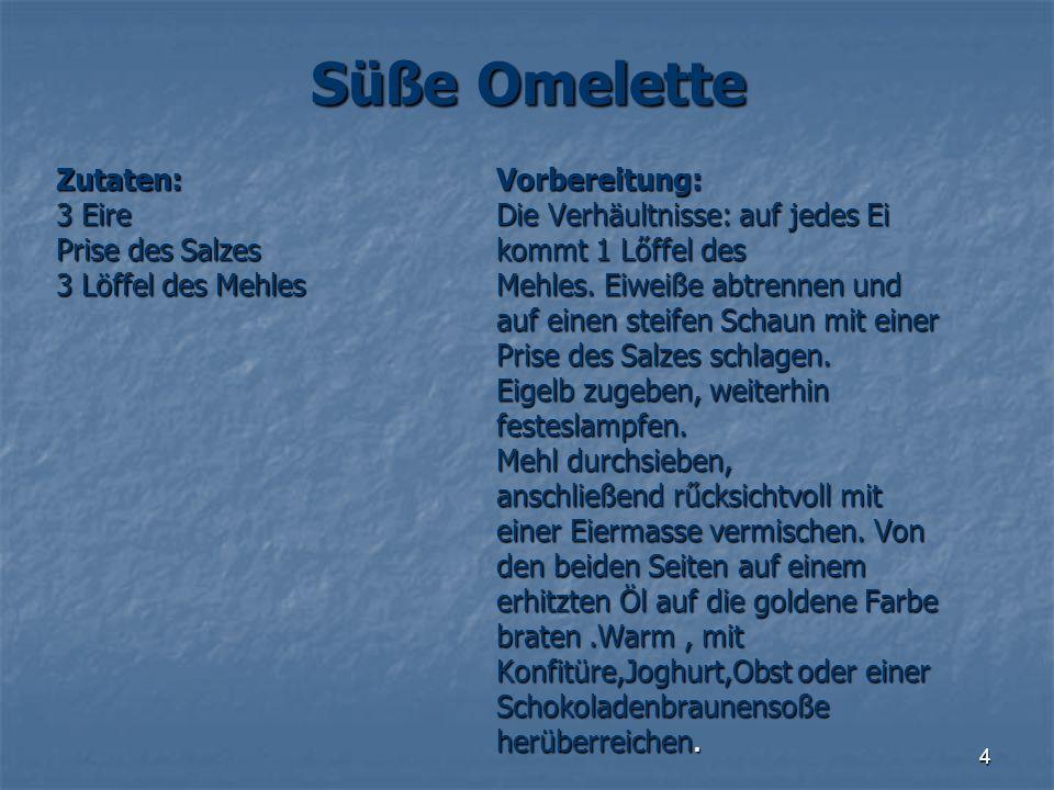 Süße Omelette Zutaten: 3 Eire Prise des Salzes 3 Löffel des Mehles