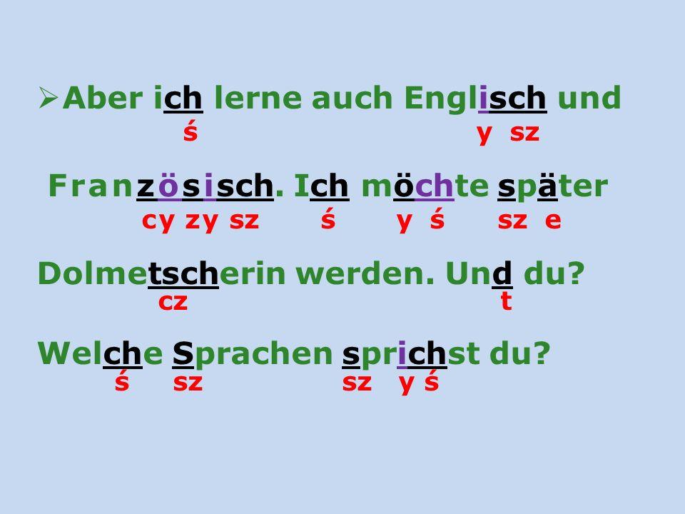 cz t ś sz sz y ś Aber ich lerne auch Englisch und ś y sz