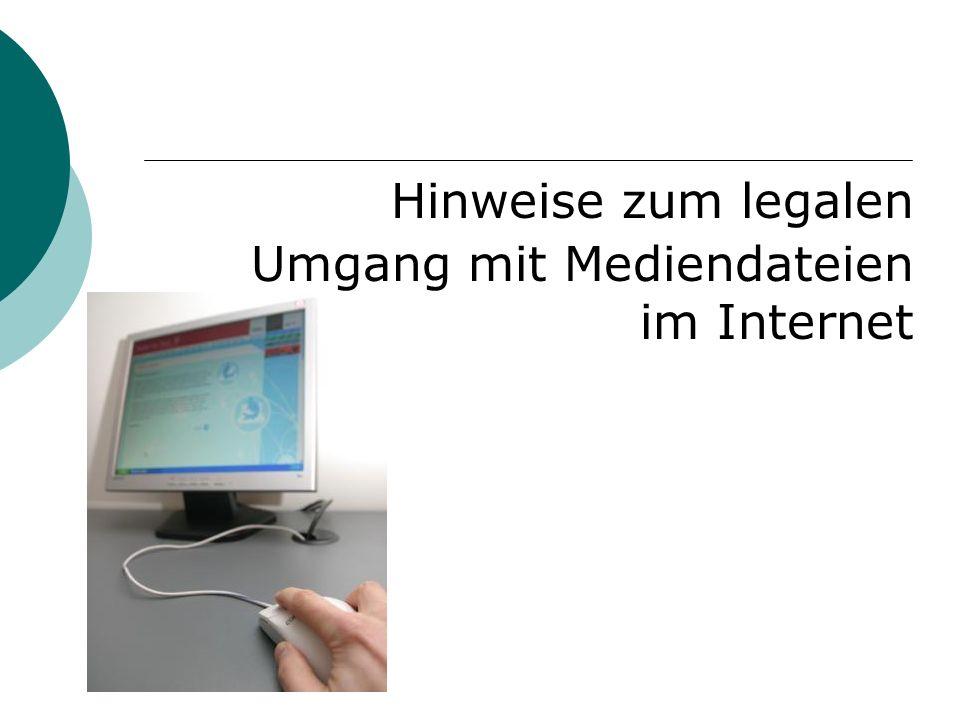 Hinweise zum legalen Umgang mit Mediendateien im Internet