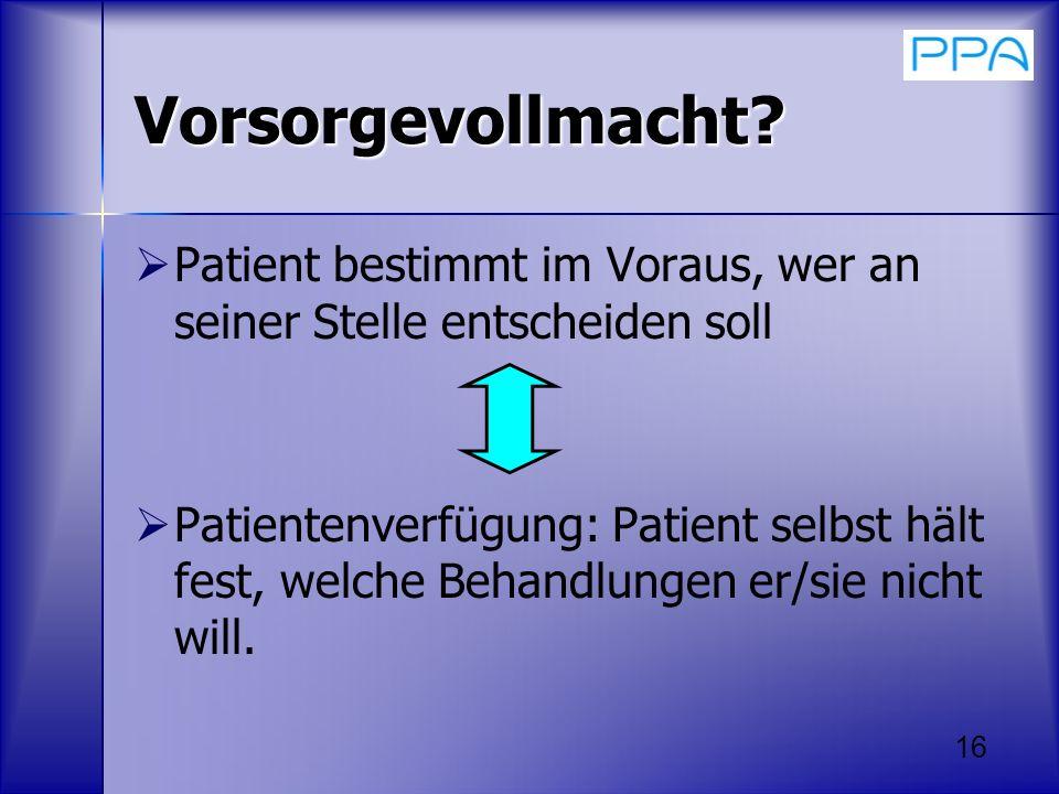 Vorsorgevollmacht Patient bestimmt im Voraus, wer an seiner Stelle entscheiden soll.