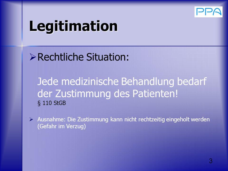 Legitimation Rechtliche Situation: Jede medizinische Behandlung bedarf der Zustimmung des Patienten! § 110 StGB.
