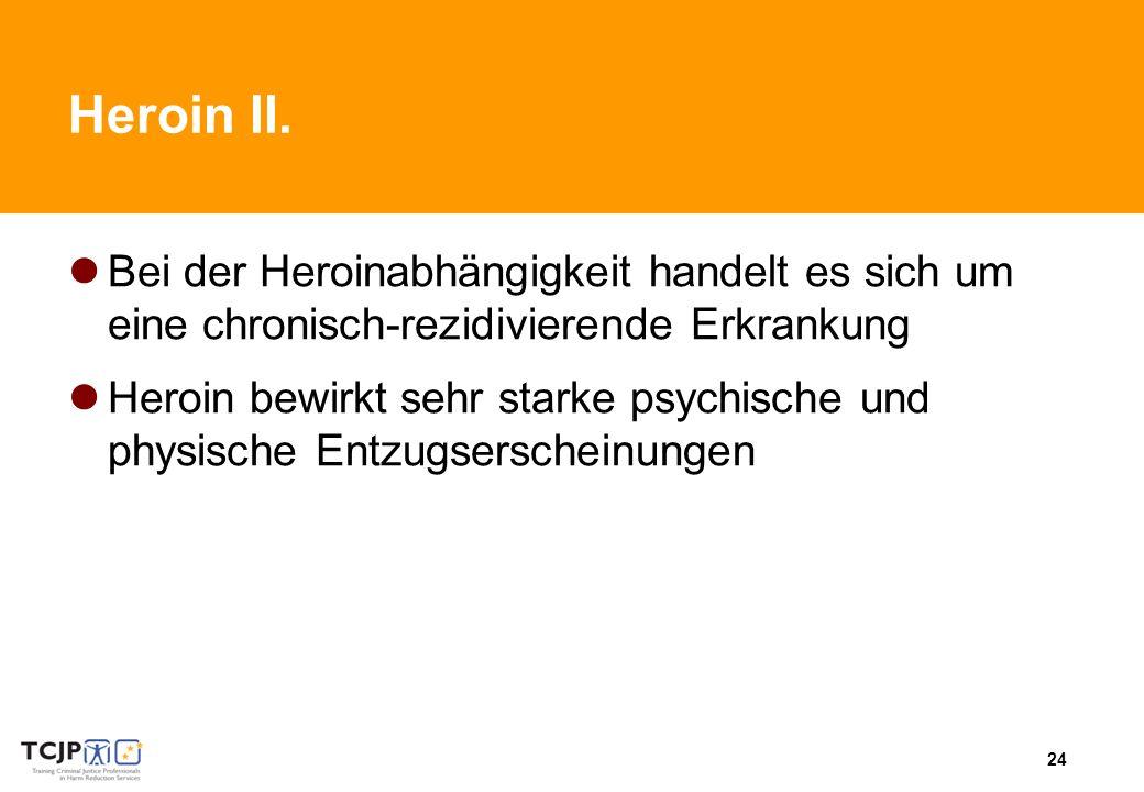 Heroin II. Bei der Heroinabhängigkeit handelt es sich um eine chronisch-rezidivierende Erkrankung.
