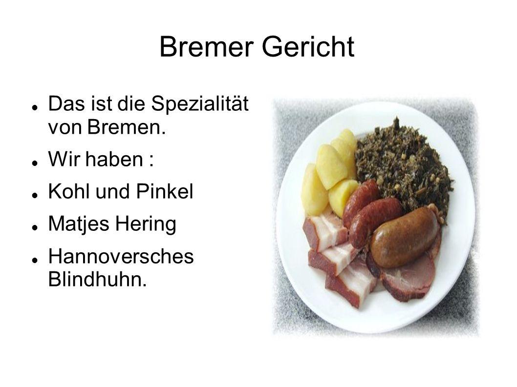 Bremer Gericht Das ist die Spezialität von Bremen. Wir haben :