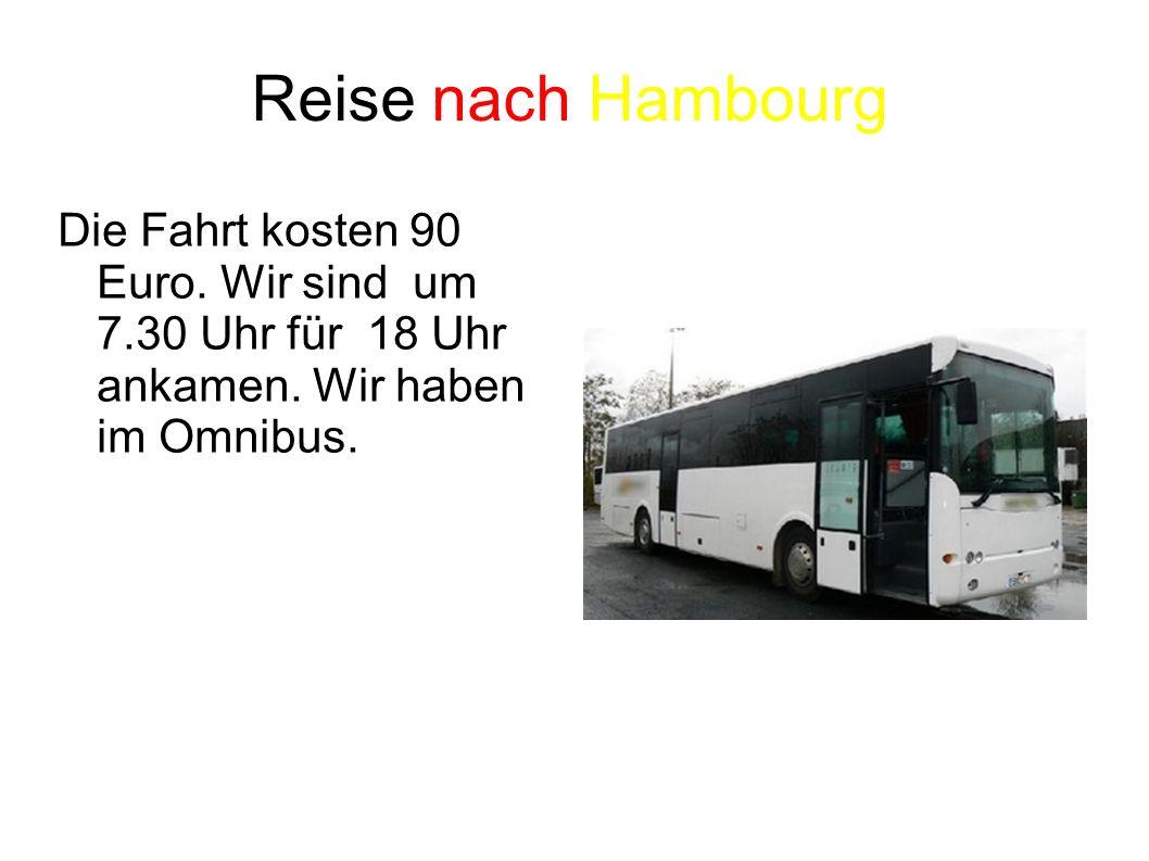 Reise nach Hambourg Die Fahrt kosten 90 Euro. Wir sind um 7.30 Uhr für 18 Uhr ankamen.