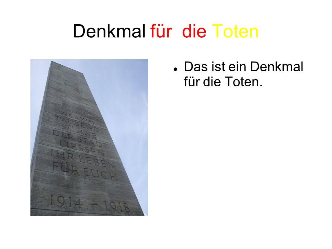 Denkmal für die Toten Das ist ein Denkmal für die Toten.
