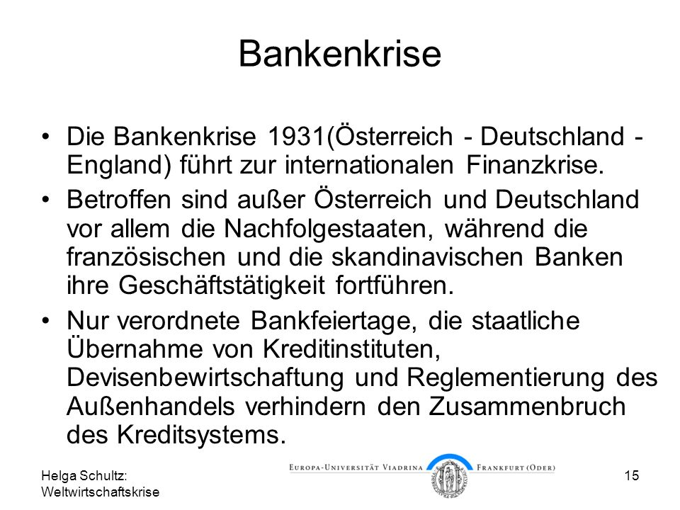 Bankenkrise Die Bankenkrise 1931(Österreich - Deutschland - England) führt zur internationalen Finanzkrise.