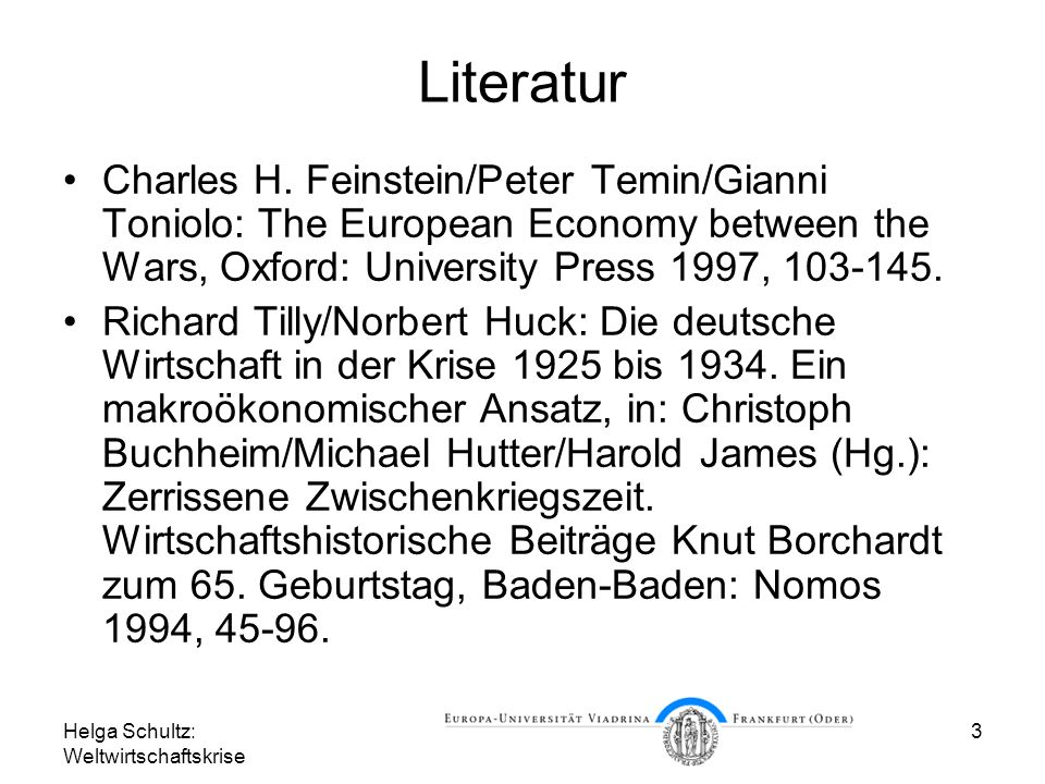 Literatur Charles H. Feinstein/Peter Temin/Gianni Toniolo: The European Economy between the Wars, Oxford: University Press 1997, 103-145.