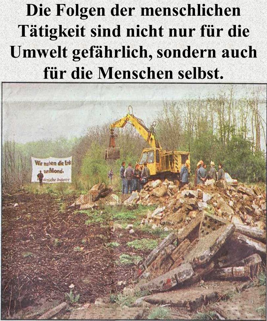 Die Folgen der menschlichen Tätigkeit sind nicht nur für die Umwelt gefährlich, sondern auch für die Menschen selbst.