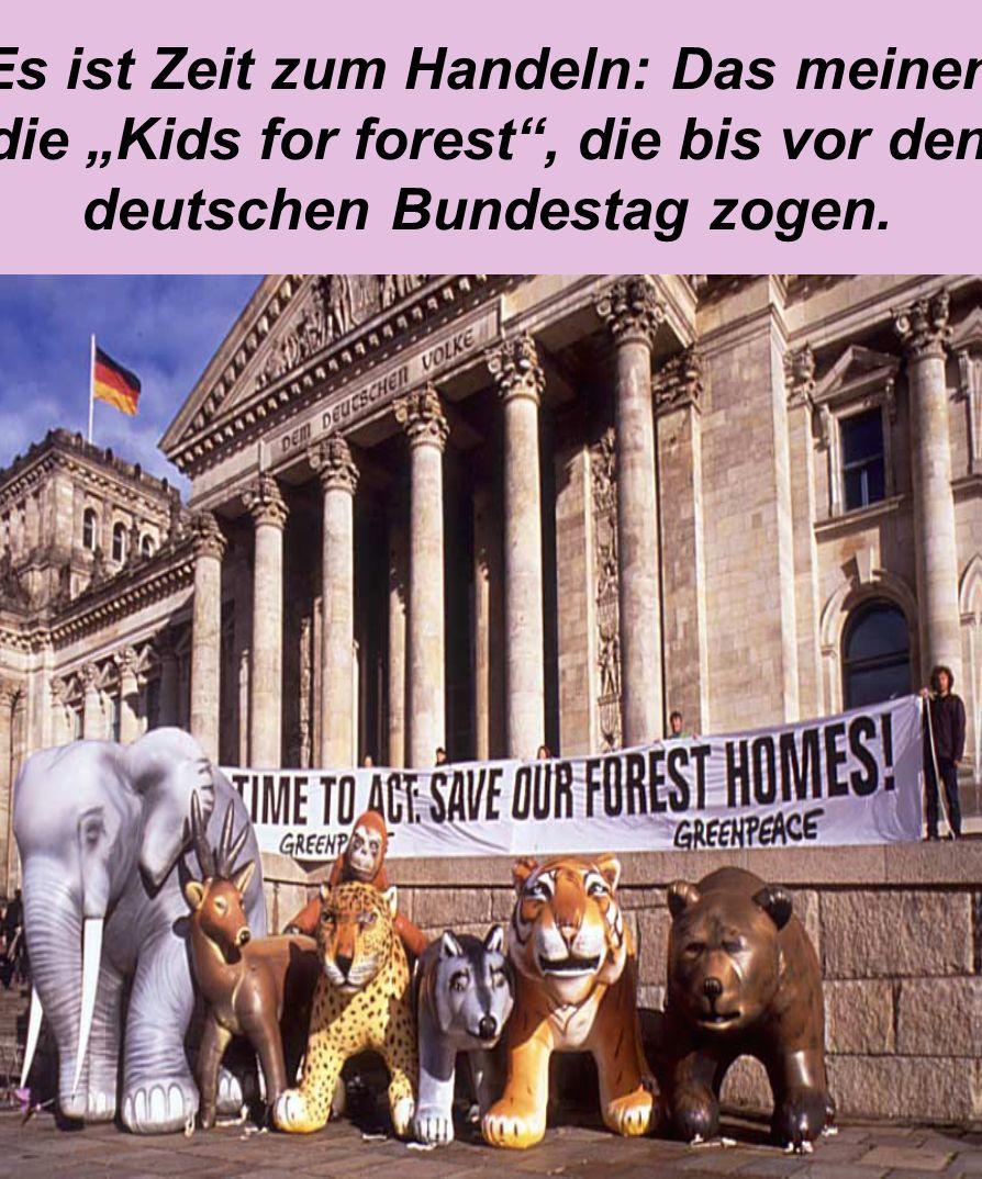 """Es ist Zeit zum Handeln: Das meinen die """"Kids for forest , die bis vor den deutschen Bundestag zogen."""