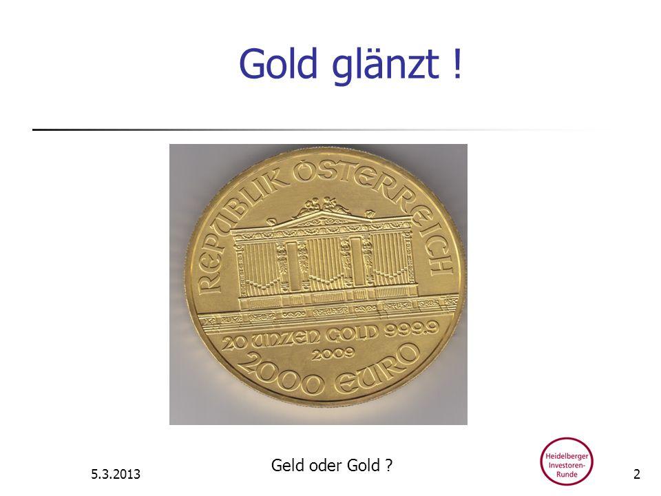 Gold glänzt ! 5.3.2013 Geld oder Gold