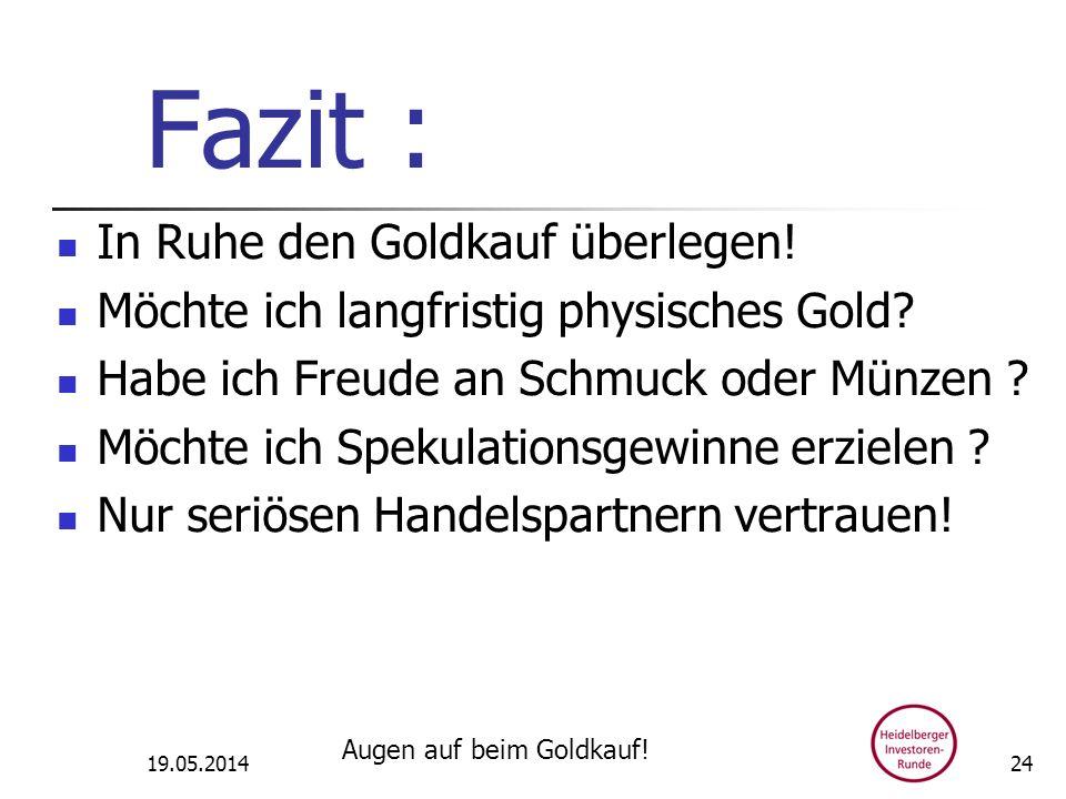 Fazit : In Ruhe den Goldkauf überlegen!