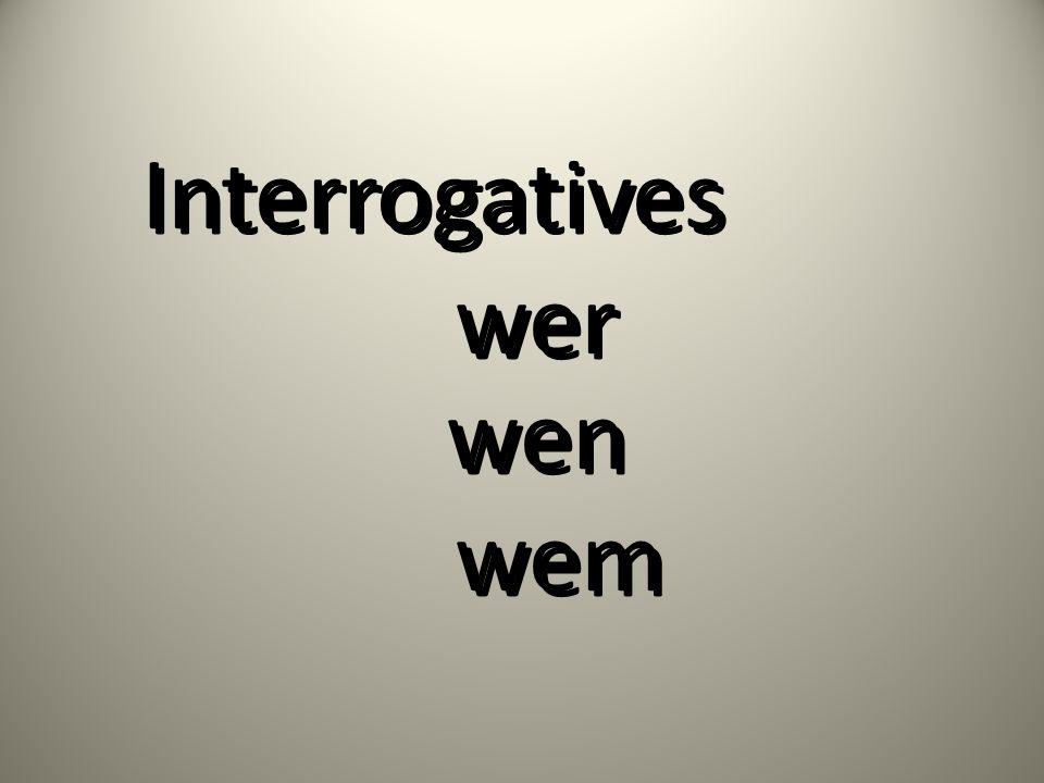 Interrogatives wer wen wem