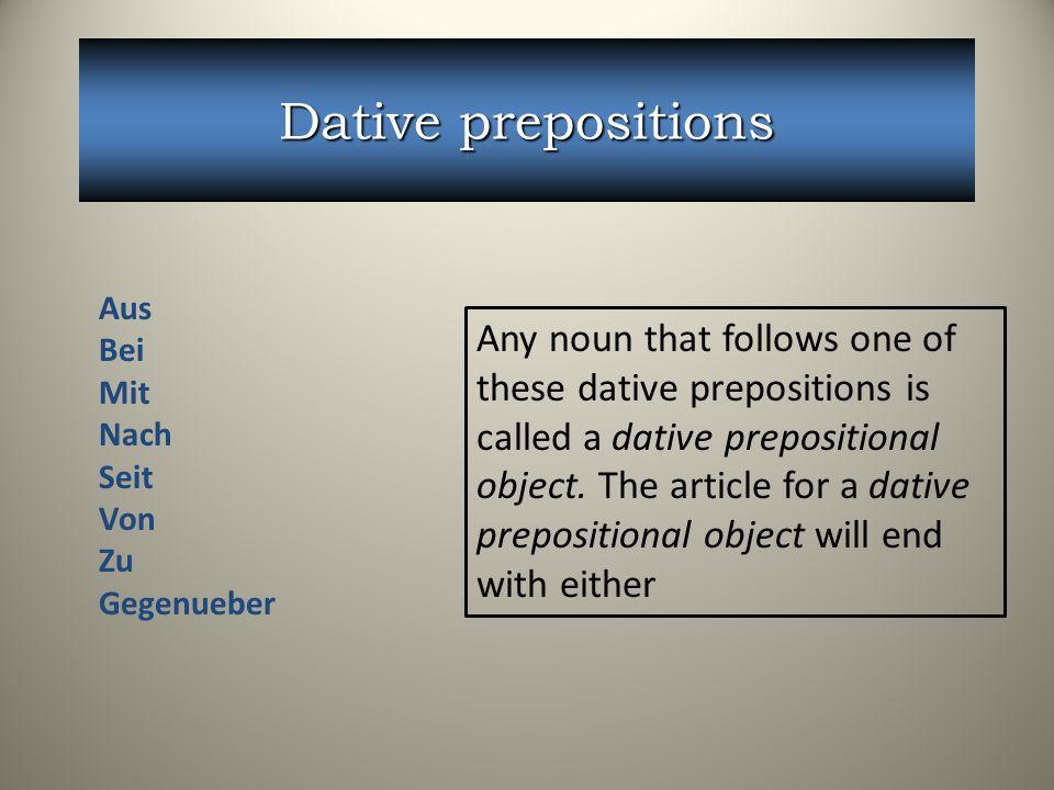Dative prepositions Aus. Bei. Mit. Nach. Seit. Von. Zu. Gegenueber.
