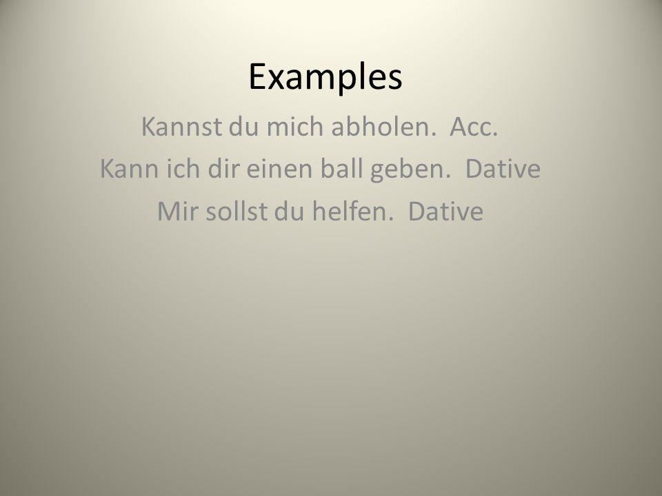 Examples Kannst du mich abholen. Acc.