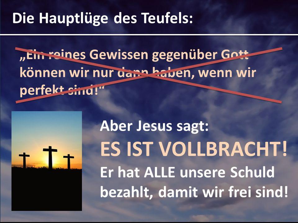 ES IST VOLLBRACHT! Die Hauptlüge des Teufels: Aber Jesus sagt:
