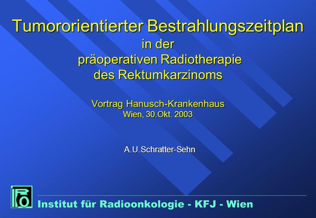 Tumororientierter Bestrahlungszeitplan in der präoperativen Radiotherapie des Rektumkarzinoms Vortrag Hanusch-Krankenhaus Wien, 30.Okt. 2003