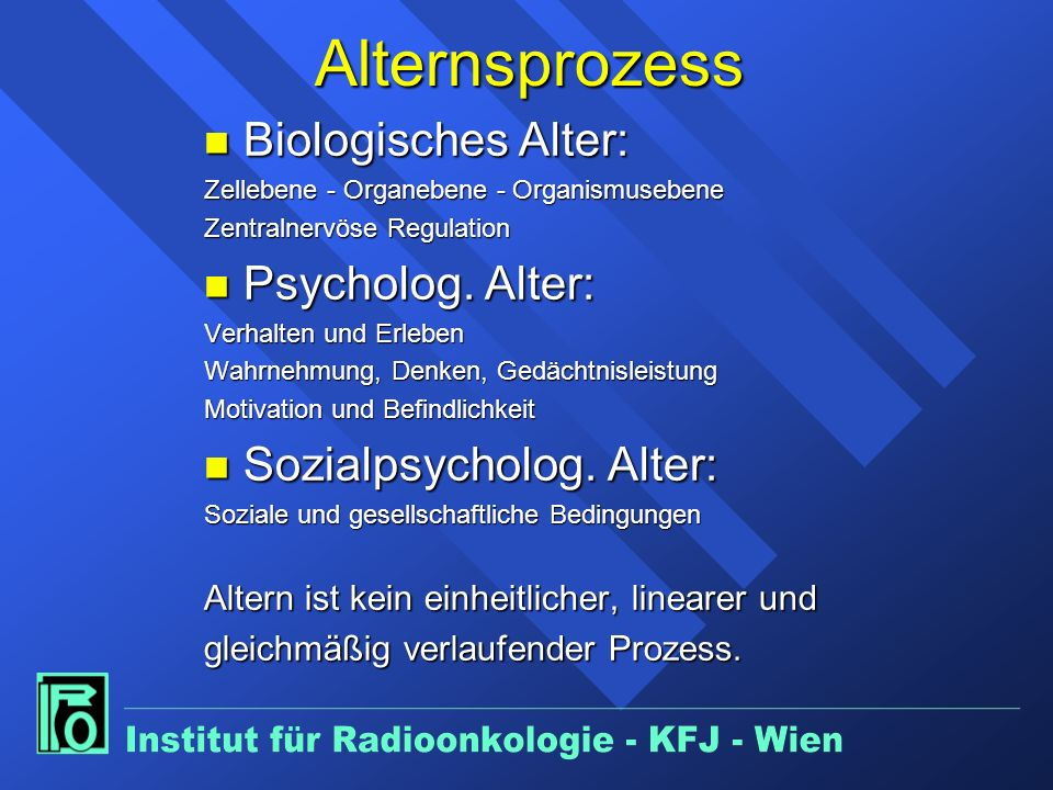 Alternsprozess Biologisches Alter: Psycholog. Alter: