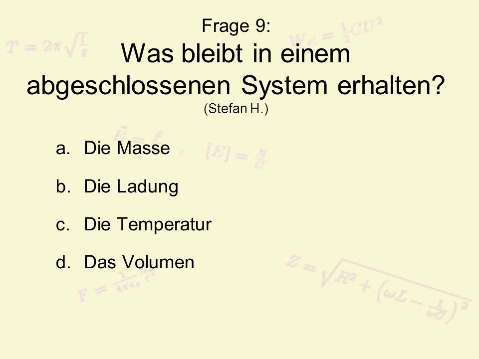 Frage 9: Was bleibt in einem abgeschlossenen System erhalten (Stefan H.)
