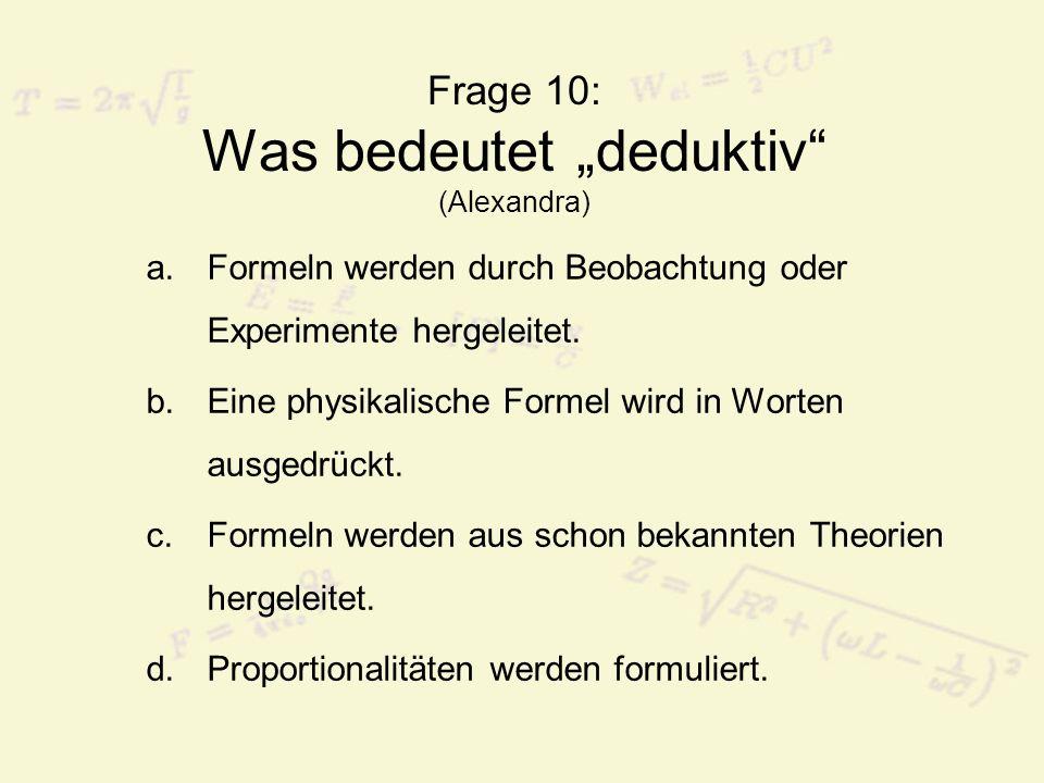 "Frage 10: Was bedeutet ""deduktiv (Alexandra)"
